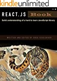 React.js Book - Solid understanding of a hard to learn JavaScript programming library: A book for JavaScript developers wh...