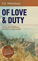 Of Love & Duty: Nelson, the Hamiltons, the Prince & Miss Knight