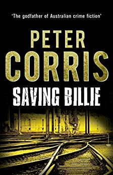 Saving Billie: Cliff Hardy 29: A Cliff Hardy Novel by [Corris, Peter]