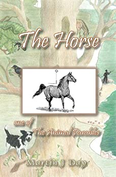 The Horse - who received a name (one of the Animal Parables) by [Day, Martin J]