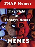 FNAF Memes: Five Night at Freddy's Hilarious and LOL Memes: Memes with beautiful pictures to follow (English Edition)