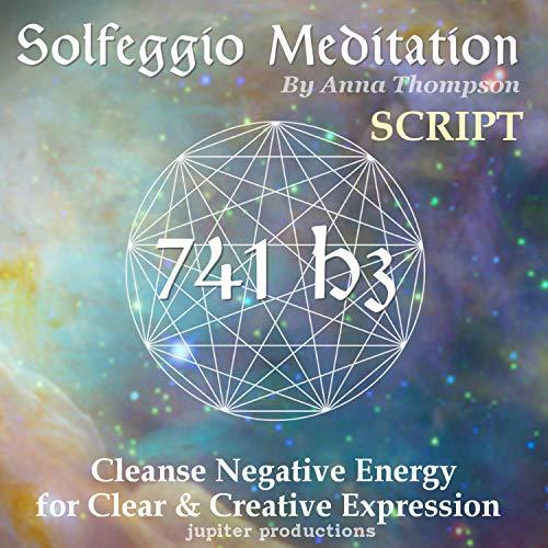 741 Hz Solfeggio meditation: Cleanse Negative Energy for