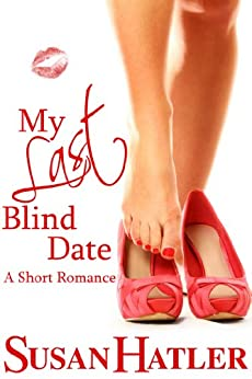 My Last Blind Date (Better Date than Never Book 3) by [Hatler, Susan]