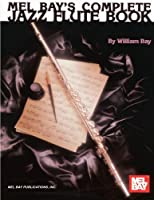 Mel Bays Complete Jazz Flute Book