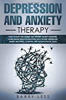 depression and anxiety therapy: How to easily recognize and prevent anxiety disorders, overcoming negative emotions such as deep depression, worry and stress. Scientific and psychological guide