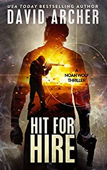 Hit For Hire - A Noah Wolf Thriller by [Archer, David]