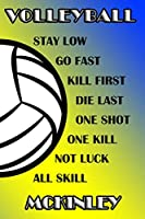 Volleyball Stay Low Go Fast Kill First Die Last One Shot One Kill Not Luck All Skill Mckinley: College Ruled | Composition Book | Blue and Yellow School Colors
