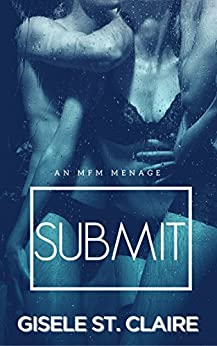SUBMIT: an MFM menage (Double Delight Book 2) by [St. Claire, Gisele]