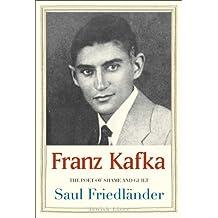 Franz Kafka: The Poet of Shame and Guilt (Jewish Lives)