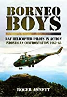 Borneo Boys: RAF Helicopter Pilots in Action - Indonesia Confrontation 1962-1966