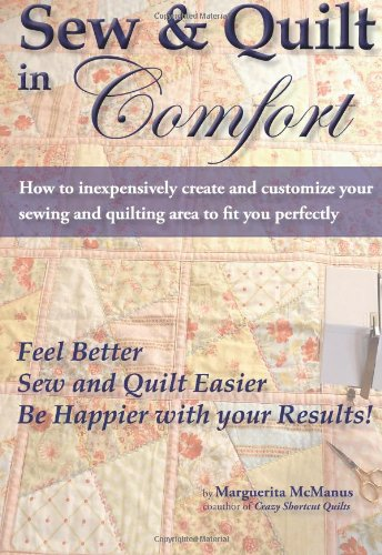 Download Sew & Quilt in Comfort: How to Inexpensively Create and Customize Your Sewing and Quilting Area to Fit You Perfectly 1936826011