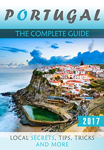 Portugal: The Complete Guide - Local Secrets, Tips, Tricks and More (English Edition)
