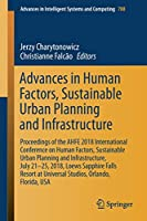 Advances in Human Factors, Sustainable Urban Planning and Infrastructure: Proceedings of the AHFE 2018 International Conference on Human Factors, Sustainable Urban Planning and Infrastructure, July 21-25, 2018, Loews Sapphire Falls Resort at Universal Studios, Orlando, Florida, USA (Advances in Intelligent Systems and Computing)