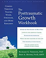The Posttraumatic Growth: Coming Through Trauma Wiser, Stronger, and More Resilient