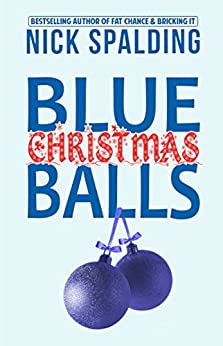 Blue Christmas Balls: A Laugh Out Loud Comedy Novella by [Spalding, Nick]
