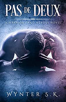 Pas de Deux: A Contemporary Military MMA Romance (A Warriors and Heroes Novel) by [S.K., Wynter]