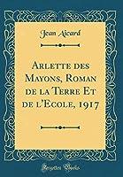 Arlette Des Mayons, Roman de la Terre Et de l'Ecole, 1917 (Classic Reprint)