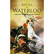 Battle of Waterloo: A History From Beginning to End