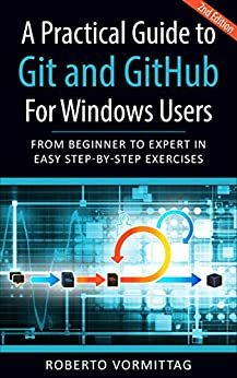 [Vormittag, Roberto]のA Practical Guide to Git and GitHub for Windows Users: From Beginner to Expert in Easy Step-By-Step Exercises (English Edition)