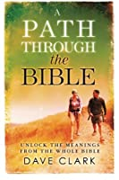 A Path Through the Bible: Unlock the Meanings from the Whole Bible