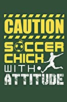 Caution Soccer Chick with Attitude: Soccer Journal, Blank Paperback Notebook for Soccer Player, 150 pages, college ruled