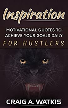 Inspiration: Motivational Quotes To Achieve Your Goals Daily (Inspiration, Motivation, Success, Self-Improvement, Hustle) by [Watkis, Craig A.]