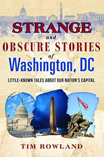 Strange and Obscure Stories of Washington, DC: Little-Known Tales about Our Nation's Capital