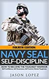 NAVY SEAL: Self Discipline: How to Become the Toughest Warrior: Self Confidence, Self Awareness, Self Control, Mental Toughness (Navy Seals Mental Toughness) (English Edition)