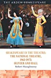 Shakespeare in the Theatre: the National Theatre, 1963–1975: Olivier and Hall