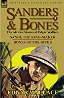 Sanders & Bones-The African Adventures: 5-Sandi, the King-Maker & Bones of the River