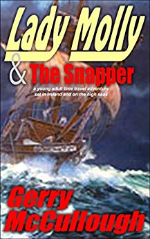 Lady Molly & The Snapper: a Young Adult time travel adventure, set in Ireland and on the high seas by [McCullough, Gerry]