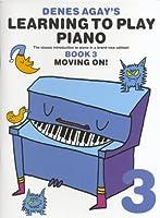 Denes Agay's Learning To Play Piano - Book 3 - Moving On / デニス・アガイのピアノを学ぼう - ブック3 - これから 楽譜