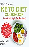 The Perfect Keto Diet Cookbook: 100 Easy and  Delicious Ketogenic Diet Recipes For Healthy Living (Low Carb High Fat Recipes)