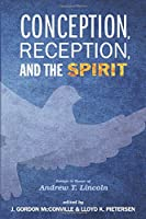 Conception, Reception, and the Spirit: Essays in Honor of Andrew T. Lincoln
