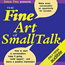 The Fine Art of Small Talk: How to Start a Conversation, Keep It Going, Build Networking Skills - and Leave a Positive Impression!