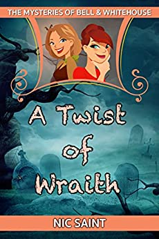A Twist of Wraith (The Mysteries of Bell & Whitehouse Book 4) by [Saint, Nic]