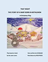 That Night: The Story of a Baby Born in Bethlehem: a Christmas Play