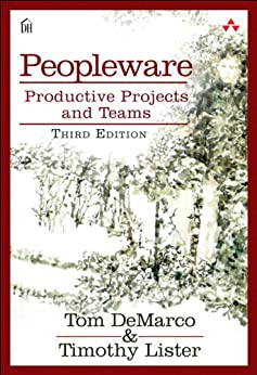 Peopleware: Productive Projects and Teams by [DeMarco, Tom, Lister, Tim]