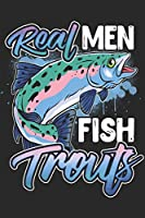 Real Men Fish Trouts: 120 Page Fishing log For The Fisherman