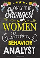 Only Strongest women become Behavior Analyst: Perfect for Notes, Journaling,journal/Notebook,Behavior Analyst   Gift,original appreciation cool gag gift