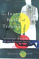 The Inner World of Trauma: Archetypal Defences of the Personal Spirit (Near Eastern St.;Bibliotheca Persica) by Donald Kalsched(1996-12-25)