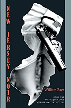 New Jersey Noir: The Jack Colt Murder Mystery Novels, Book One by [Baer, William]