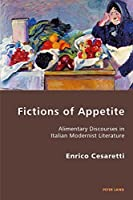 Fictions of Appetite: Alimentary Discourses in Italian Modernist Literature (Italian Modernities)