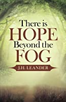 There is Hope Beyond the Fog
