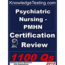Psychiatric Nursing - PMHN Certification Review (Certification in Psychiatric Nursing Book 1)