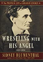 Wrestling With His Angel: The Political Life of Abraham Lincoln Vol. II, 1849-1856 (2)