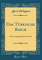 Das Tuerkische Reich: Eine Geographische Uebersicht (Classic Reprint)
