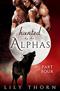 Hunted by the Alphas: Part Four (BBW Werewolf Menage Paranormal Romance) by [Thorn, Lily]