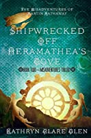 Shipwrecked Off Heramathea's Cove: The Misadventures of Martin Hathaway Book Two (The Misadventures Trilogy)
