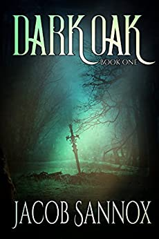 Dark Oak: An Epic Fantasy Adventure (The Dark Oak Chronicles Book 1) by [Sannox, Jacob]